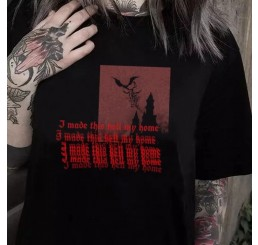 I Made Hell My Home T Shirt